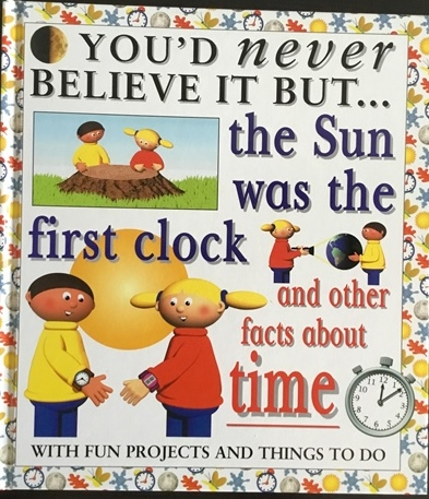 You'd Never Believe It, The Sun was the First Clock and Other Facts About  Time